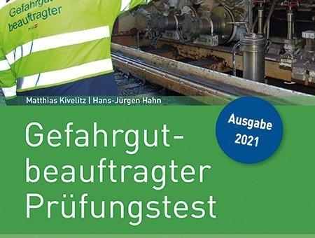 Gefahrgutbeauftragter Prüfungstest - neue Ausgabe mit IHK-Fragenfundus 2021 und Lösungen